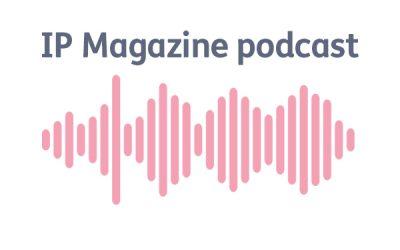 IP Magazine Podcast